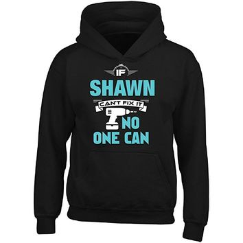 If Shawn Can't Fix It No One Can Awesome Shawn Gift - Adult Hoodie