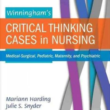 Winningham's Critical Thinking Cases in Nursing: Medical-Surgical, Pediatric, Maternity, and Psychiatric: Winningham's Critical Thinking Cases in Nursing: Medical-surgical, Pediatric, Maternity, and Psychiatric