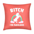 BITCH I'M FABULOUS PILLOW - PREORDER
