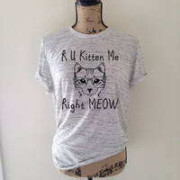 R U kitten me right meow, cat shirt, cat, cat tank top, cat lover, kitten shirt, meow shirt, kitty shirt, cat tee, gift for cat lover, cat