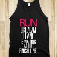 Run like Adam Levine is waiting at the finish line-Black Tank