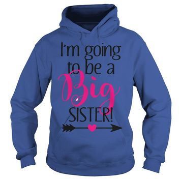Im Going To Be A Big Sister T Shirt Hoodie