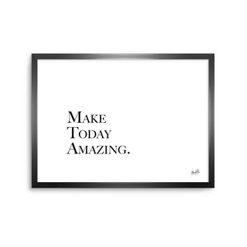 Make Today Amazing - Black White Typography Digital Framed Art Print