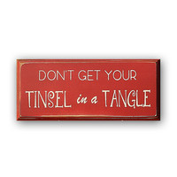 Don't Get Your Tinsel In A Tangle - Distressed Wood Sign, Home Decor, Wall Art,  Painted Wood Sign, Rustic, Typography, Christmas Decoration