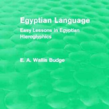 Egyptian Language: Easy Lessons in Egyptian Hieroglyphics (Routledge Revivals)