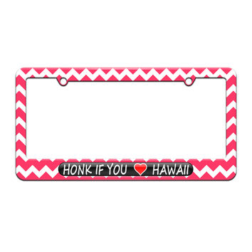 Honk if You Love Hawaii - License Plate Tag Frame - Pink Chevrons Design
