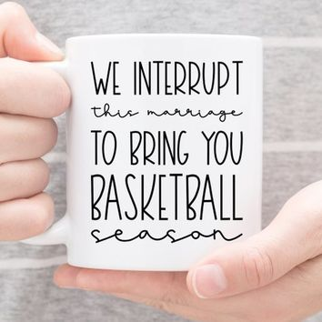 Coffee Mug | We Interrupt This Marriage To Bring You Basketball Season | Funny Mug | Husband Gift | Basketball Season Mug | Gift For Him