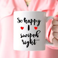 So Happy I Swiped Right Coffee Mug, Boyfriend Gift, Girlfriend Gift
