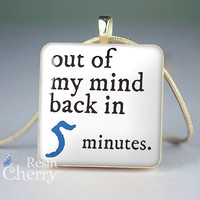 phrase necklace pendants,quotes scrabble tile pendant,out of my mind back in 5 minutes- P0388SI