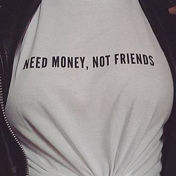 Women T shirt Need Money, Not Friends Letter Print Cotton Casual Funny Shirt For Lady White Top Tee Hipster T-56