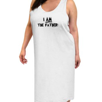 I Am The Father Adult Tank Top Dress Night Shirt by TooLoud