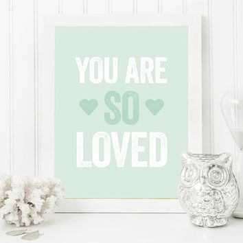 Printable Quotes - Nursery Art Prints - You Are So Loved - Printable Nursery Art - Printable Kids Art - Mint Green Nursery Art - Girls Room