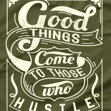 Good Things Come to Those who Hustle inspirational Shirt T-Shirt Mens Ladies Womens Modern Hustler Swag trees Tee MLG-1142