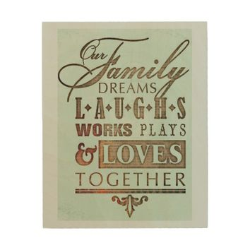 Our Family Dreams Works Loves Laughs Together Wood Print