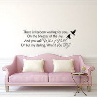 There Is Freedom Waiting For You Wall Decal Quote- Erin Hanson Literary Quotes- What If I Fall Oh My Darling What If You Fly Wall Decor 150