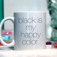 Black is my happy color - Ceramic coffee mug - funny sayings
