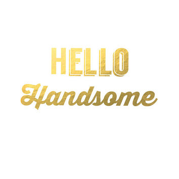 Hello handsome - Faux Gold Foil Wall Art - Instant Download - 8x10 - Print - Artwork