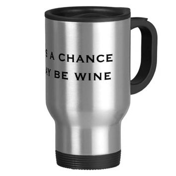 Funny There's a Chance This May Be Wine coffee Coffee Mugs