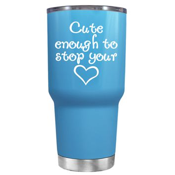 Cute Enough to Stop on Baby Blue 30 oz Tumbler Cup