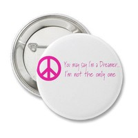 You May Say I'm a Dreamer Pins from Zazzle.com