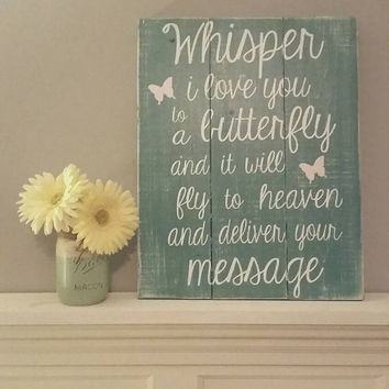 Whisper I love you | Heaven sign | reclaimed wood sign| In memory sign | butterfly sign | distressed wooden quote | angel wall decor |