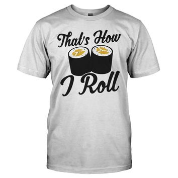That's How I Roll - Sushi - T Shirt