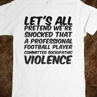 LET'S ALL PRETEND WE'RE SHOCKED THAT A PROFESSIONAL FOOTBALL PLAYER COMMITTED SOCIOPATHIC VIOLENCE