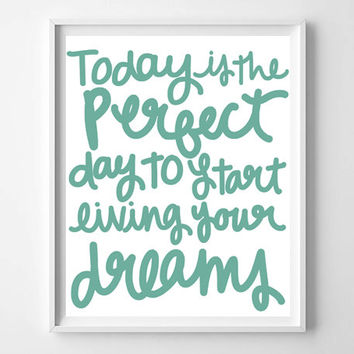 INSTANT DOWNLOAD Hand lettered Today Is The Perfect Day To Start Living Your Dreams quote typography posters, home decor, prints and posters