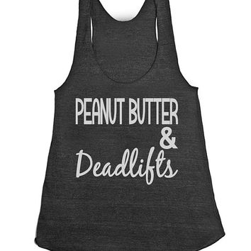 Peanut Butter and Deadlifts gym tank. Ladies tank top. womens top. running tanks. sleeveless shirts. womens clothing. womens workout tank.