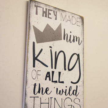 They Made Him King Of All The Wild Things Wood Sign Nursery Wall Art Boys Nursery Decor Where The Wild Things Are Distressed Wood Baby Gift