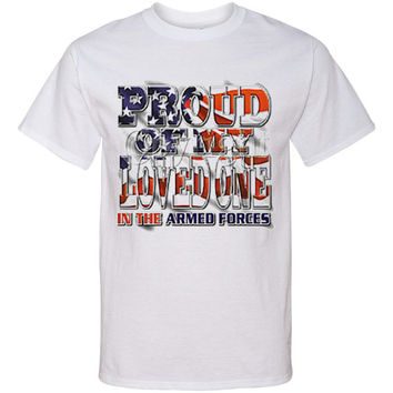 PROUD Of My LOVED One In The Armed FORCES Screen Print T Shirt Military Tee...Free Shipping!!