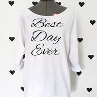 Best Day Ever off the shoulder 3/4 sleeve terry cloth white sweater Best Day Ever Wedding sweatshirt Bridal shirts Bachelorette party shirts