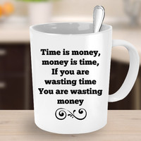 Time Is Money Money is Time Novelty Coffee Mug Cool Unique Coffee Cup Gift
