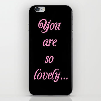 you are so lovely-love,beauty,gorgeous,romantic,compliment,self-esteem,beautiful,women,girly,lovely iPhone & iPod Skin by oldking