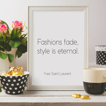 Yves Saint Laurent Print,Fashion Print,Fashions Fade Style is Eternal,Fashion Poster Fashionista,Chic Poster,Typography Print,Printable