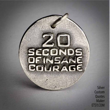 20 seconds of insane courage ... Inspirational Quots on Solid Silver Pendant, Necklace, Cell Phone Charm, Personalized, Custom Quote
