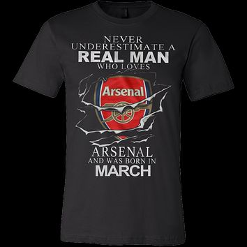Never Underestimate a real man who loves Arsenal and was born in March T-shirt