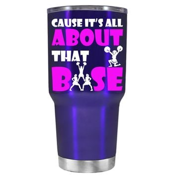 Cause its All About the Base on Intense Blue 30 oz Tumbler Cup