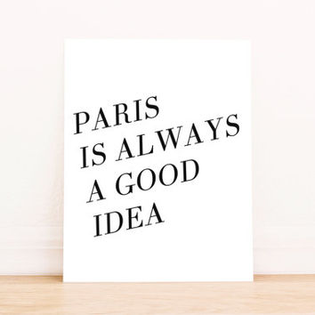 Paris is Always a Good Idea Printable Art Kitchen Art Typography Poster Dorm Decor Apartment Decor Poster