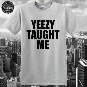 Yezzy taught me Tshirt Shirt yezzy kayne west hip hop rap tumblr shirt tumblr tshirt trapstar obey unisex top Tee womens clothing brand new
