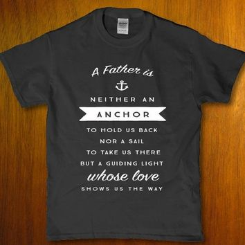 A father is neither an anchor to hold us back unisex t-shirt