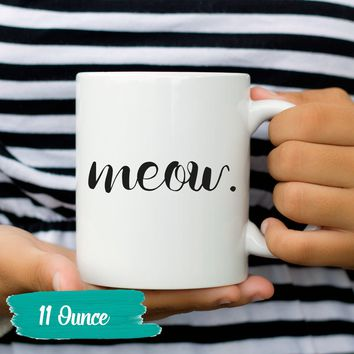 Meow Cat Lover Funny Coffee Mug Tea Cup Quote 11 and 15 oz. Gift for Her