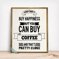 You Can't Buy Happiness But Coffee Print, Typographic Poster, Humorous Print, Funny Quote, Kitchen Decor, Wall Art, Mothers Day Gift