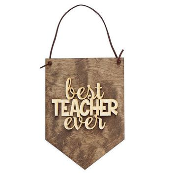 """Best Teacher Ever"" - Wooden Wall Banner"