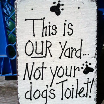 Slate sign  No dogs in your yard not dog's toilet