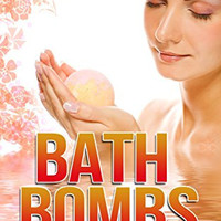 Bath Bombs: 40 Magnificent Bath Bomb Recipes to Relieve Stress, Aromatherapy and Detoxify Your Body (Bath Bombs, essential oils,aromatherapy)