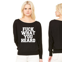 Fuck What You Heard women's long sleeve tee