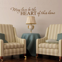 May love be the heart of this home vinyl wall decal vinyl lettering wall quote wall words wall sayings love heart home