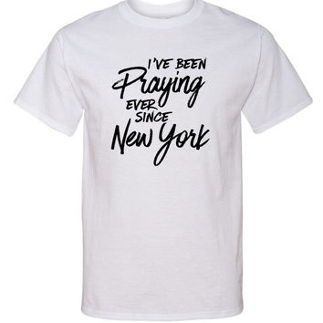 """Harry Styles """"I've Been Praying Ever Since New York"""" T-Shirt"""