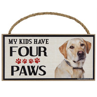 Yellow Lab My Kids Have Four Paws Wood Sign